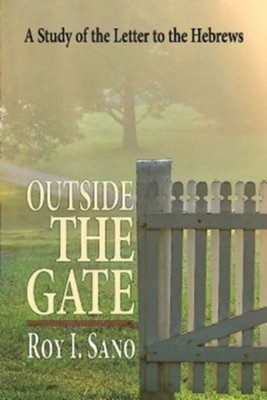 Outside the Gate: A Study of the Letter to the Hebrews  -     By: Roy I. Sano