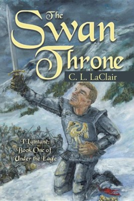 The Swan Throne: I'laintane Book One of Under the Eagle  -     By: C.L. Laclair