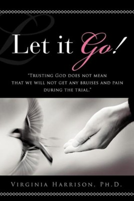 Let It Go!  -     By: Virginia Harrison Ph.D.