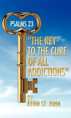 Psalms 23 The Key to the Cure of All Addictions  -     By: Kevin St. John