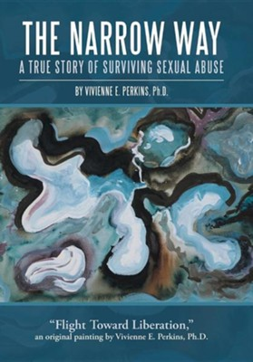 The Narrow Way: A True Story of Surviving Sexual Abuse  -     By: Vivienne E. Perkins Ph.D.