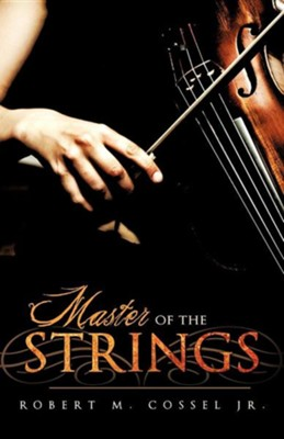 Master of the Strings  -     By: Robert M. Cossel Jr.