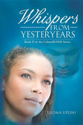 Whispers from Yesteryears: Book II in the Colourblind Series  -     By: Uzoma Uponi