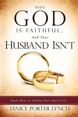 When God Is Faithful, and Your Husband Isn't  -     By: Janice Porter Lynch