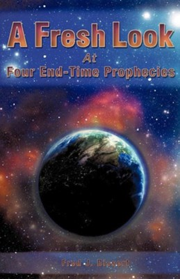 A Fresh Look at Four End-Time Prophecies  -     By: Fred J. Bissert
