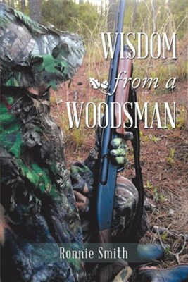 Wisdom from a Woodsman  -     By: Ronnie Smith