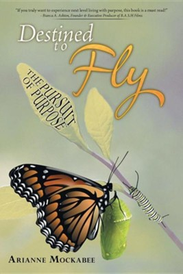 Destined to Fly: The Pursuit of Purpose  -     By: Arianne Mockabee