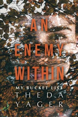 An Enemy Within: My Bucket List  -     By: Theda Yager