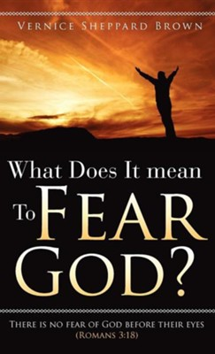 What Does It Mean to Fear God?  -     By: Vernice Sheppard Brown