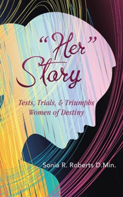 Her Story: Tests, Trials, & Triumphs Women of Destiny  -     By: Sonia R. Roberts D.Min.