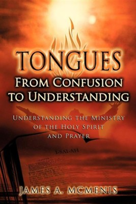 Tongues: From Confusion to Understanding  -     By: James A. McMenis