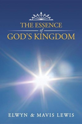 The Essence of God's Kingdom  -     By: Elwyn Lewis, Mavis Lewis