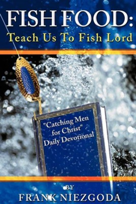 Fish Food: Teach Us to Fish Lord  -     By: Frank Niezgoda