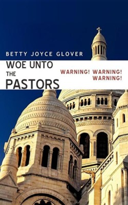 Woe Unto the Pastors  -     By: Betty Joyce Glover