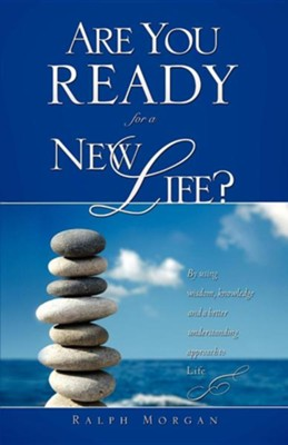 Are You Ready for a New Life?  -     By: Ralph Morgan