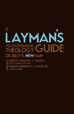 The Layman's Guide to Systematic Theology  -     By: Dr. Billy R. Newman