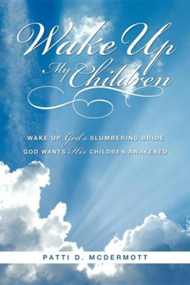 Wake Up My Children  -     By: Patti D. McDermott