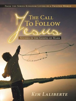 The Call to Follow Jesus: Studies in the Gospel of Mark: From the Series Kingdom Living in a Twisted World  -     By: Kim Laliberte