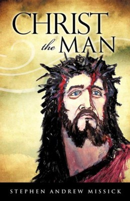 Christ the Man  -     By: Stephen Andrew Missick