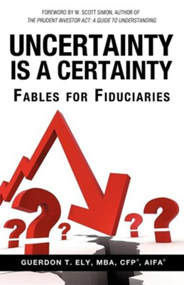 Uncertainty Is a Certainty  -     By: Guerdon T. Ely MBA
