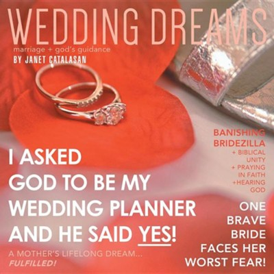 Wedding Dreams: I Asked God to Be My Wedding Planner and He Said Yes!  -     By: Janet Catalasan