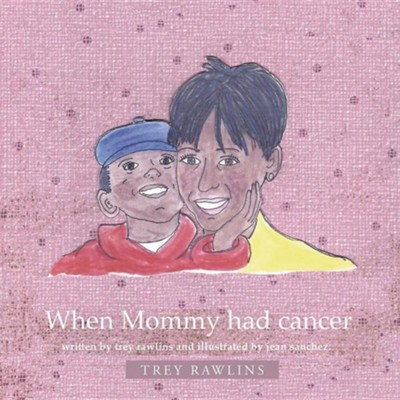 When Mommy Had Cancer  -     By: Trey Rawlins