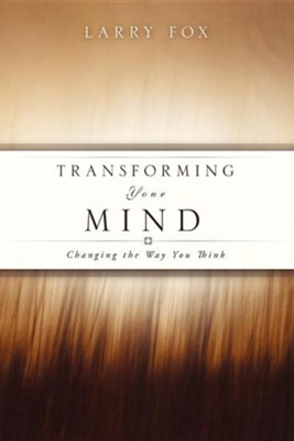Transforming Your Mind  -     By: Larry Fox