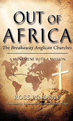 Out of Africa: The Breakaway Anglican Churches  -     By: Ross Lindsay