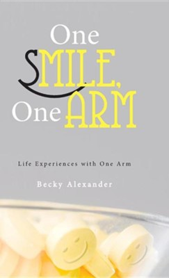 One Smile, One Arm: Life Experiences with One Arm  -     By: Becky Alexander