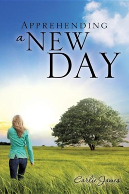 Apprehending a New Day  -     By: Earlie James