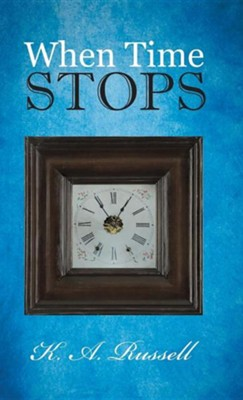 When Time Stops  -     By: K.A. Russell