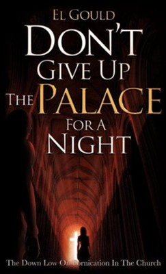 Don't Give Up the Palace for a Night  -     By: El Gould