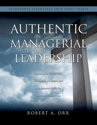 Authentic Managerial Leadership  -     By: Robert A. Orr