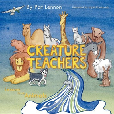 Creature Teachers  -     By: Pat Lennon     Illustrated By: Jaymi Krystowiak