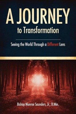 A Journey to Transformation  -     By: Bishop Monroe Saunders Jr.
