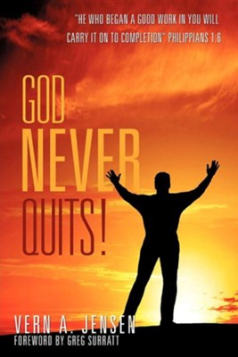 God Never Quits!  -     By: Vern A. Jensen