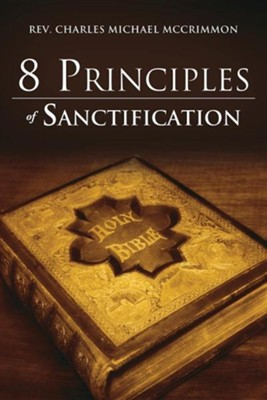 8 Principles of Sanctification  -     By: Rev. Charles Michael McCrimmon