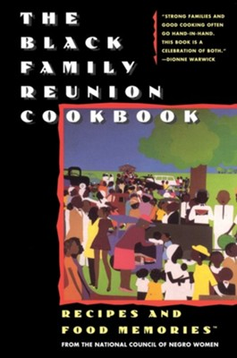 The Black Family Reunion Cookbook: Recipes and Food Memories  -     By: National Council of Negro Women,  National Council of Negro Women Inc &  National Council of Negro