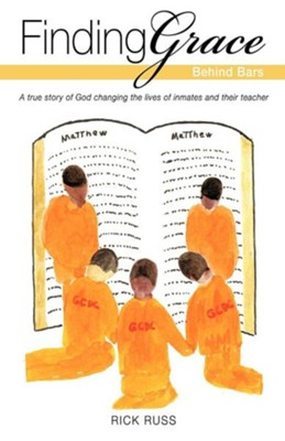 Finding Grace Behind Bars  -     By: Rick Russ