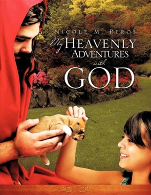 My Heavenly Adventures with God  -     By: Nicole M. Peros