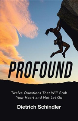 Profound: Twelve Questions That Will Grab Your Heart and Not Let Go  -     By: Dietrich Schindler