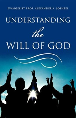Understanding the Will of God  -     By: Alexander A. Sosheel