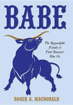 Babe: The Remarkable Family of Paul Bunyan's Blue Ox  -     By: Roger A. MacDonald
