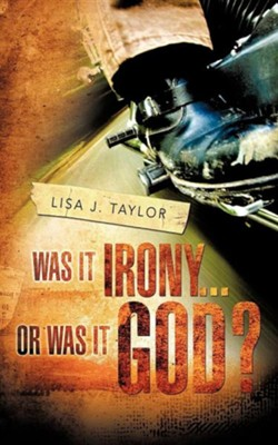 Was It Irony...or Was It God?  -     By: Lisa J. Taylor