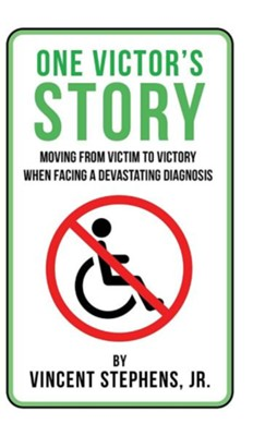 One Victor's Story: Moving from Victim to Victory When Facing a Devastating Diagnosis  -     By: Vincent Stephens Jr.