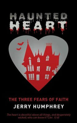 Haunted Heart: The Three Fears of Faith  -     By: Jerry Humphrey