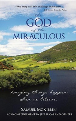 The God of the Miraculous: Amazing Things Happen When We Believe  -     By: Samuel McKibben