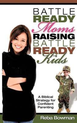 Battle-Ready Moms Raising Battle-Ready Kids  -     By: Reba Bowman