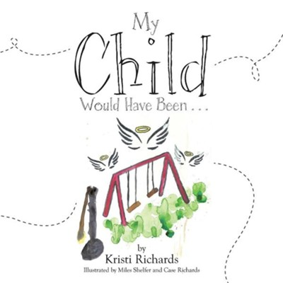 My Child Would Have Been . . .  -     By: Kristi Richards