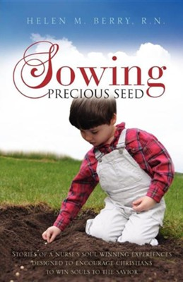 Sowing Precious Seed  -     By: Helen M. Berry R.N.